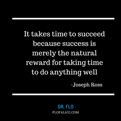 It takes time to succeed because sucess