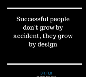 Successful people don't grow by accident, they grow by design